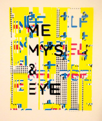 """Me Myself & Eye: """"This is a silkscreen built around the concept of the combination of graphic design and printmaking processes in my life. It is a conversation between myself and what I am seeing. Graphic elements are included that my eyes are attracted to, such as repetition, patterns, and punchy colors to make it feel like me."""""""